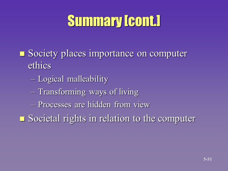 Summary [cont.] Society places importance on computer ethics